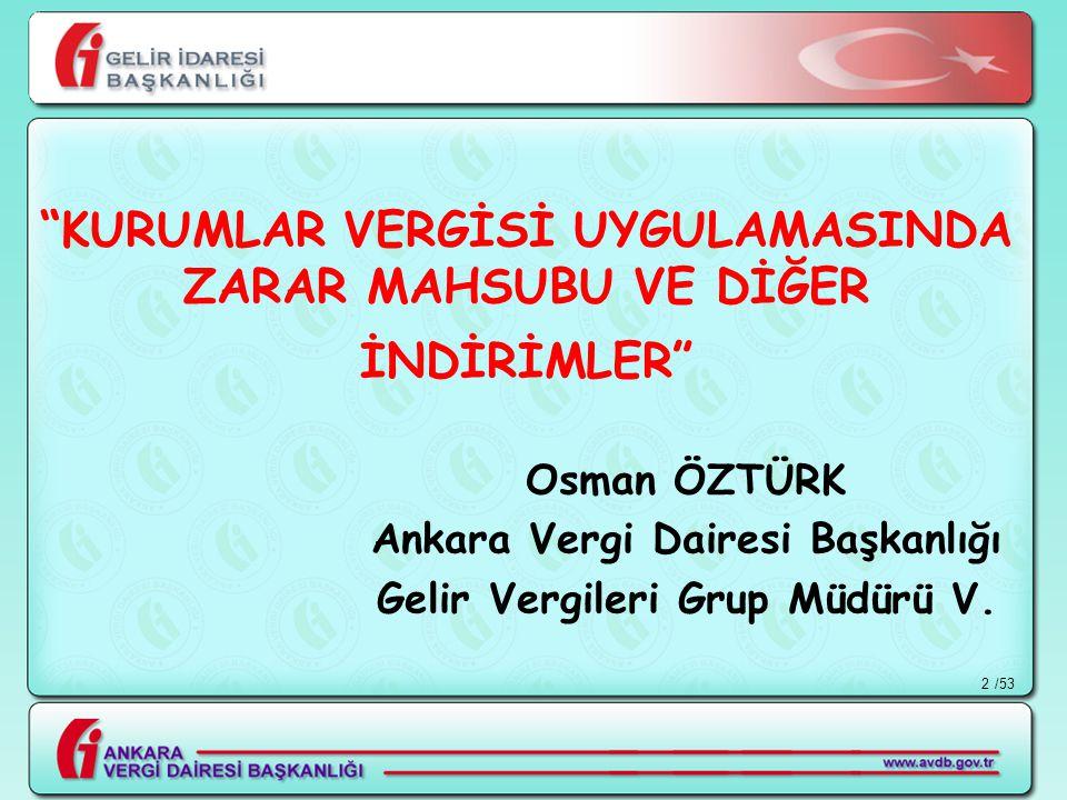 """/532 """"KURUMLAR VERGİSİ UYGULAMASINDA ZARAR MAHSUBU VE DİĞER İNDİRİMLER"""" Osman ÖZTÜRK Ankara Vergi Dairesi Başkanlığı Gelir Vergileri Grup Müdürü V."""