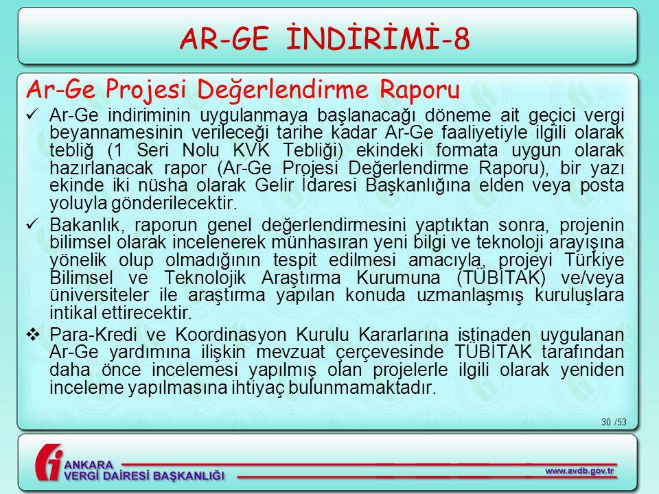 /5330 AR-GE İNDİRİMİ-8 Ar-Ge Projesi Değerlendirme Raporu  Ar-Ge indiriminin uygulanmaya başlanacağı döneme ait geçici vergi beyannamesinin verileceğ