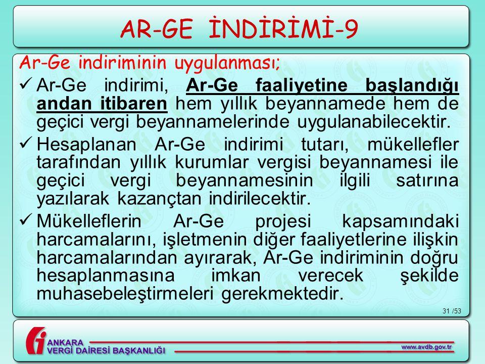 /5331 AR-GE İNDİRİMİ-9 Ar-Ge indiriminin uygulanması;  Ar-Ge indirimi, Ar-Ge faaliyetine başlandığı andan itibaren hem yıllık beyannamede hem de geçi