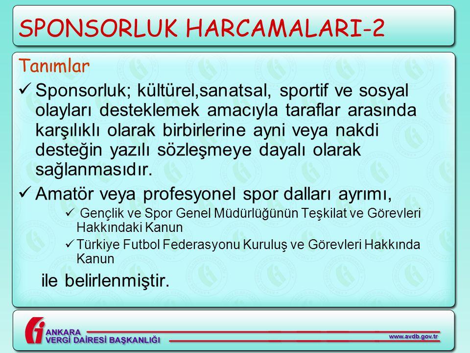 SPONSORLUK HARCAMALARI-2 Tanımlar  Sponsorluk; kültürel,sanatsal, sportif ve sosyal olayları desteklemek amacıyla taraflar arasında karşılıklı olarak