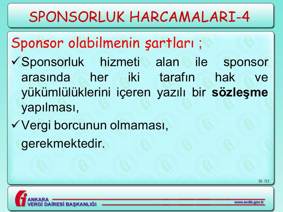 /5336 SPONSORLUK HARCAMALARI-4 Sponsor olabilmenin şartları ;  Sponsorluk hizmeti alan ile sponsor arasında her iki tarafın hak ve yükümlülüklerini i