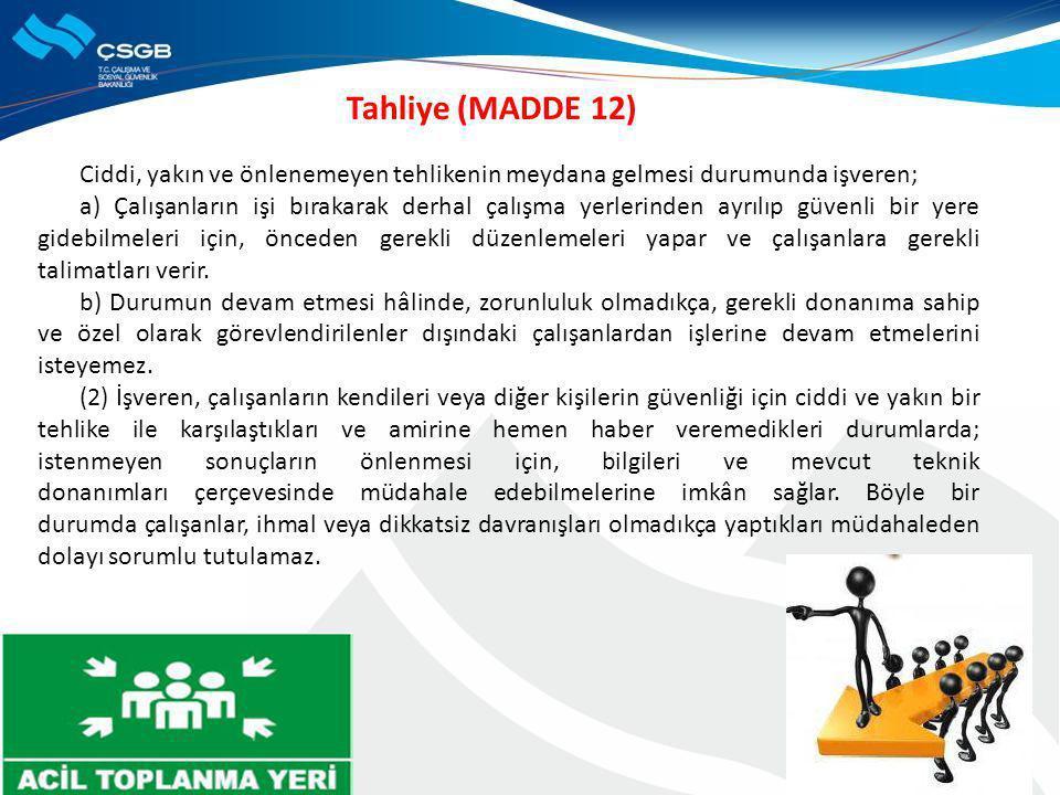 Tahliye (MADDE 12) Ciddi, yakın ve önlenemeyen tehlikenin meydana gelmesi durumunda işveren; a) Çalışanların işi bırakarak derhal çalışma yerlerinden