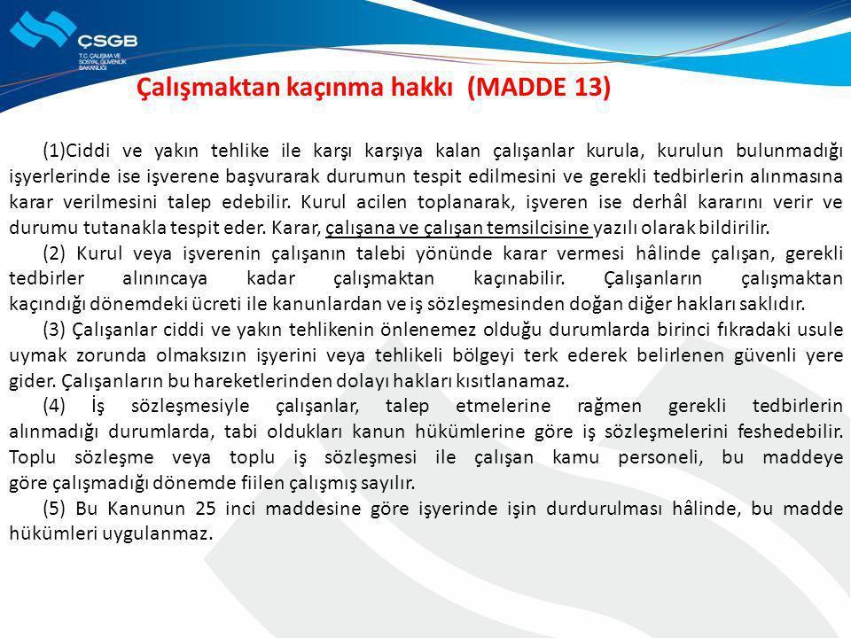 Çalışmaktan kaçınma hakkı (MADDE 13) (1)Ciddi ve yakın tehlike ile karşı karşıya kalan çalışanlar kurula, kurulun bulunmadığı işyerlerinde ise işveren