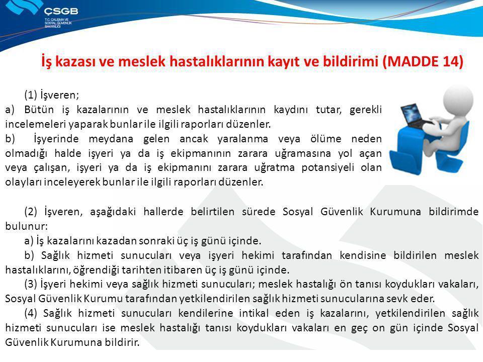 İş kazası ve meslek hastalıklarının kayıt ve bildirimi (MADDE 14) (1) İşveren; a)Bütün iş kazalarının ve meslek hastalıklarının kaydını tutar, gerekli