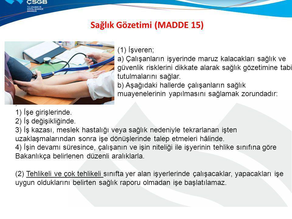 Sağlık Gözetimi (MADDE 15). 1) İşe girişlerinde. 2) İş değişikliğinde. 3) İş kazası, meslek hastalığı veya sağlık nedeniyle tekrarlanan işten uzaklaşm