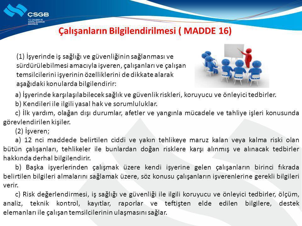 Çalışanların Bilgilendirilmesi ( MADDE 16) a) İşyerinde karşılaşılabilecek sağlık ve güvenlik riskleri, koruyucu ve önleyici tedbirler. b) Kendileri i