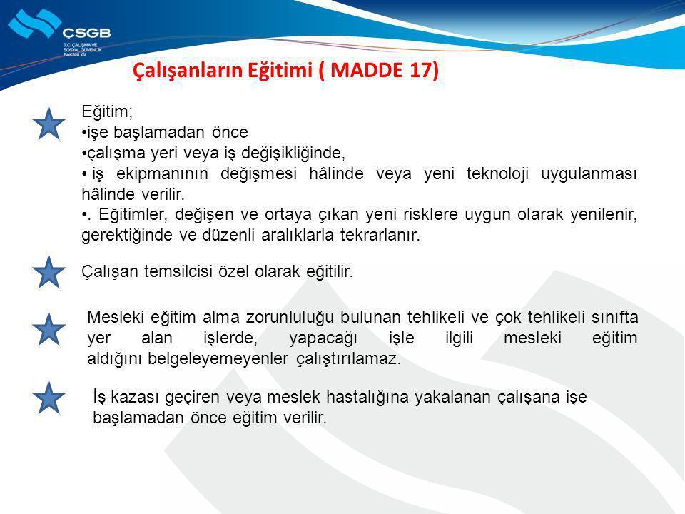 Çalışanların Eğitimi ( MADDE 17) Eğitim; •işe başlamadan önce •çalışma yeri veya iş değişikliğinde, • iş ekipmanının değişmesi hâlinde veya yeni tekno