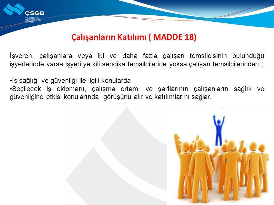 Çalışanların Katılımı ( MADDE 18) İşveren, çalışanlara veya iki ve daha fazla çalışan temsilcisinin bulunduğu işyerlerinde varsa işyeri yetkili sendik