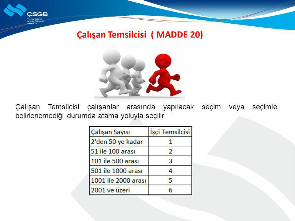 Çalışan Temsilcisi ( MADDE 20) Çalışan Temsilcisi çalışanlar arasında yapılacak seçim veya seçimle belirlenemediği durumda atama yoluyla seçilir