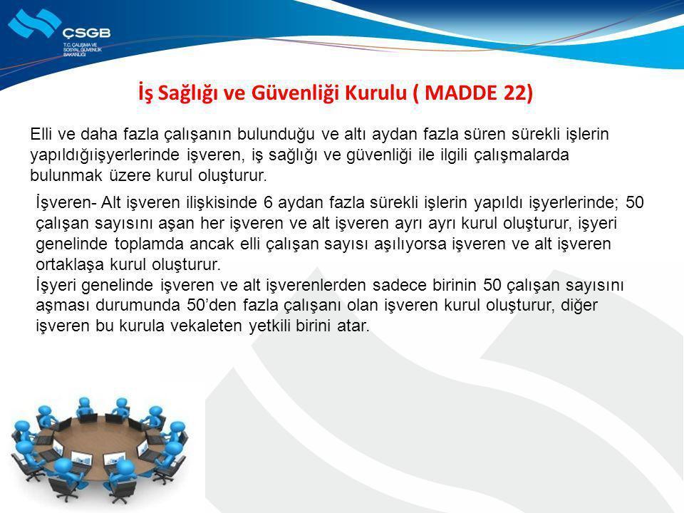 İş Sağlığı ve Güvenliği Kurulu ( MADDE 22) Elli ve daha fazla çalışanın bulunduğu ve altı aydan fazla süren sürekli işlerin yapıldığıişyerlerinde işve