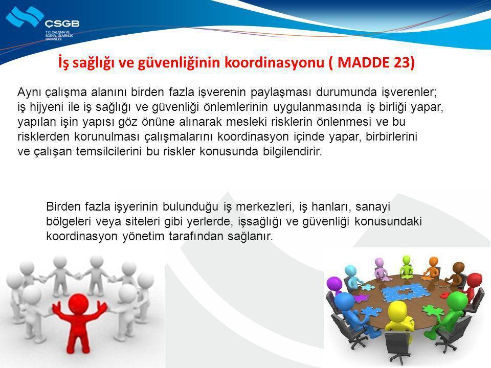 İş sağlığı ve güvenliğinin koordinasyonu ( MADDE 23) Birden fazla işyerinin bulunduğu iş merkezleri, iş hanları, sanayi bölgeleri veya siteleri gibi y
