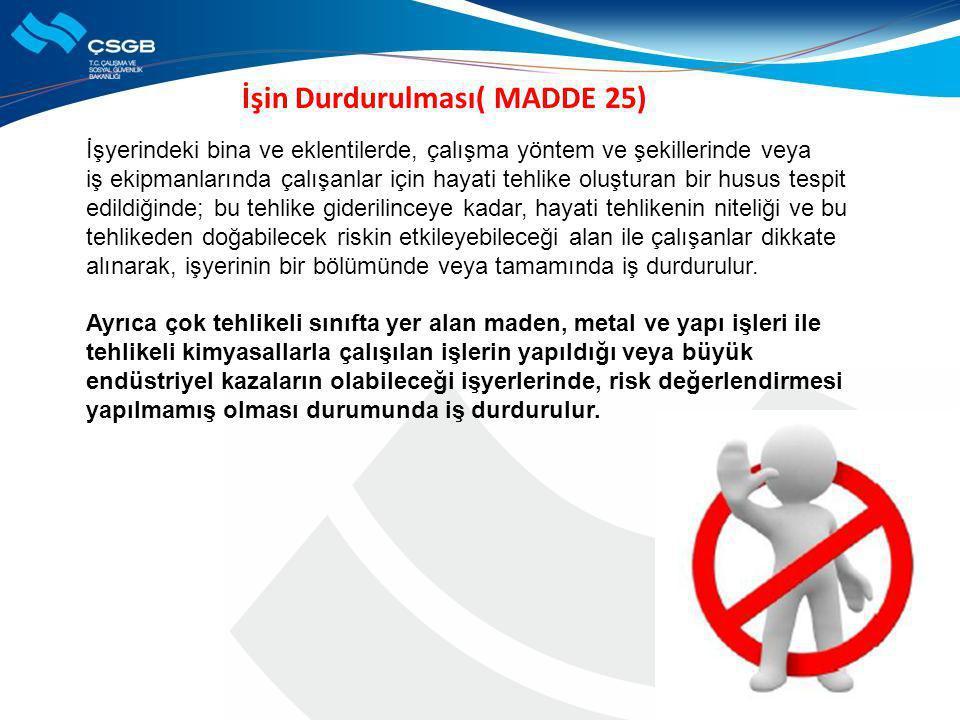 İşin Durdurulması( MADDE 25) İşyerindeki bina ve eklentilerde, çalışma yöntem ve şekillerinde veya iş ekipmanlarında çalışanlar için hayati tehlike ol