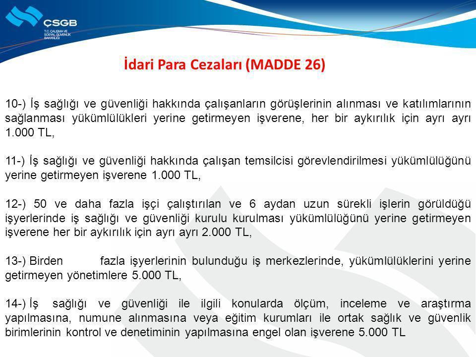 İdari Para Cezaları (MADDE 26) 10-) İş sağlığı ve güvenliği hakkında çalışanların görüşlerinin alınması ve katılımlarının sağlanması yükümlülükleri ye