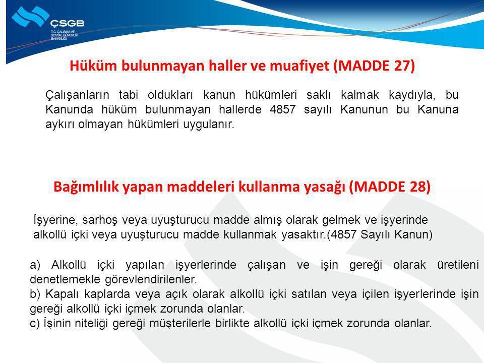 Hüküm bulunmayan haller ve muafiyet (MADDE 27) Bağımlılık yapan maddeleri kullanma yasağı (MADDE 28) Çalışanların tabi oldukları kanun hükümleri saklı