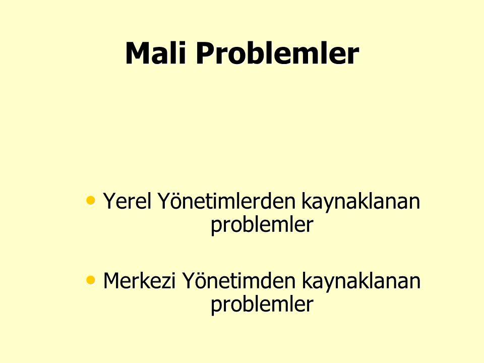 Mali Problemler • Yerel Yönetimlerden kaynaklanan problemler • Merkezi Yönetimden kaynaklanan problemler