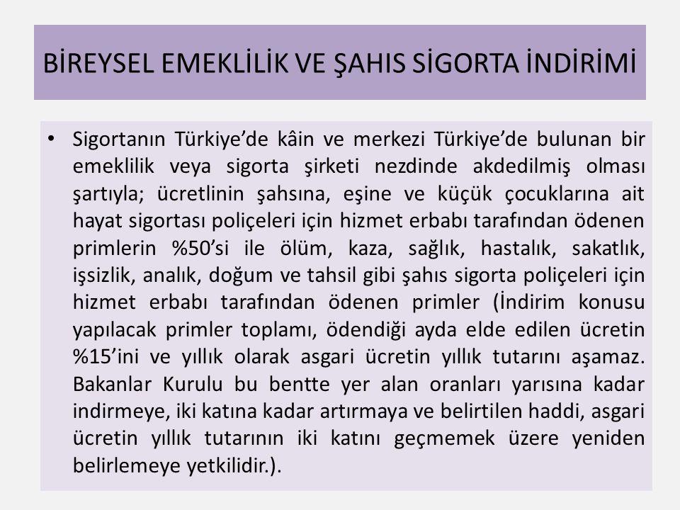 BİREYSEL EMEKLİLİK VE ŞAHIS SİGORTA İNDİRİMİ • Sigortanın Türkiye'de kâin ve merkezi Türkiye'de bulunan bir emeklilik veya sigorta şirketi nezdinde ak