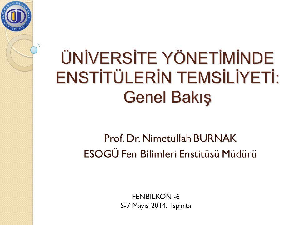 ÜNİVERSİTE YÖNETİMİNDE ENSTİTÜLERİN TEMSİLİYETİ: Genel Bakış Prof. Dr. Nimetullah BURNAK ESOGÜ Fen Bilimleri Enstitüsü Müdürü FENB İ LKON -6 5-7 Mayıs