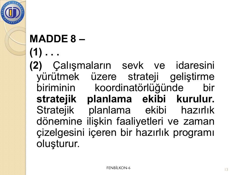 MADDE 8 – (1)... (2) Çalışmaların sevk ve idaresini yürütmek üzere strateji geliştirme biriminin koordinatörlüğünde bir stratejik planlama ekibi kurul