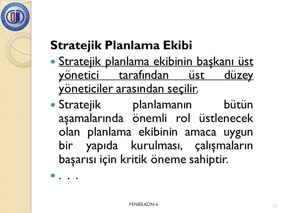 Stratejik Planlama Ekibi  Stratejik planlama ekibinin başkanı üst yönetici tarafından üst düzey yöneticiler arasından seçilir.  Stratejik planlamanı