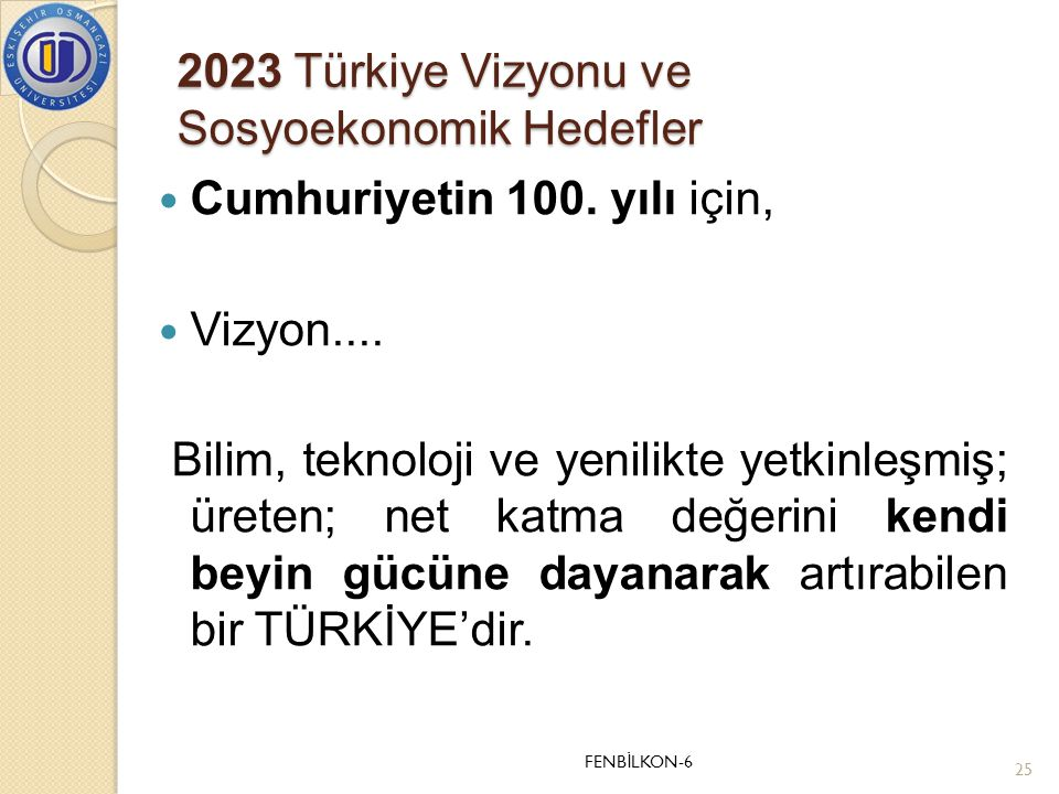 2023 Türkiye Vizyonu ve Sosyoekonomik Hedefler  Cumhuriyetin 100. yılı için,  Vizyon.... Bilim, teknoloji ve yenilikte yetkinleşmiş; üreten; net kat