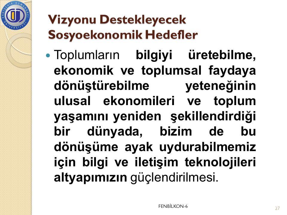 Vizyonu Destekleyecek Sosyoekonomik Hedefler  Toplumların bilgiyi üretebilme, ekonomik ve toplumsal faydaya dönüştürebilme yeteneğinin ulusal ekonomi