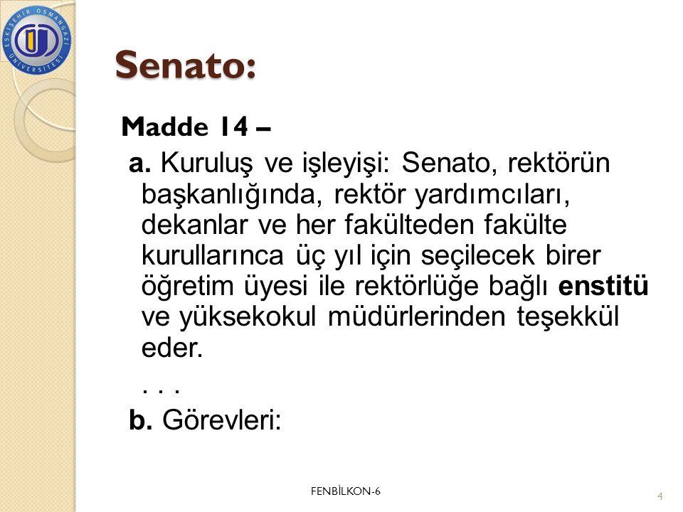 Senato: Madde 14 – a. Kuruluş ve işleyişi: Senato, rektörün başkanlığında, rektör yardımcıları, dekanlar ve her fakülteden fakülte kurullarınca üç yıl