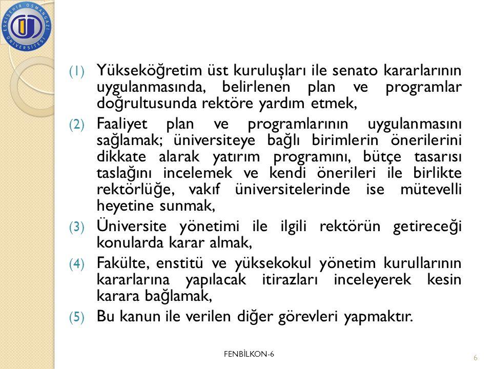 (1) Yüksekö ğ retim üst kuruluşları ile senato kararlarının uygulanmasında, belirlenen plan ve programlar do ğ rultusunda rektöre yardım etmek, (2) Fa