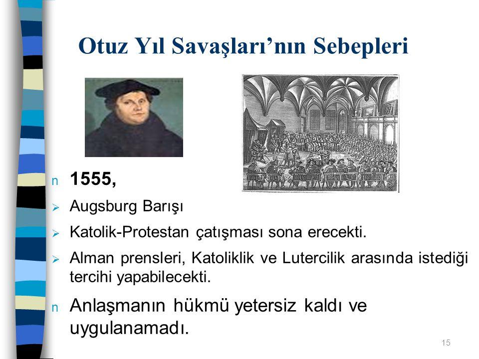 n 1555,  Augsburg Barışı  Katolik-Protestan çatışması sona erecekti.  Alman prensleri, Katoliklik ve Lutercilik arasında istediği tercihi yapabilec