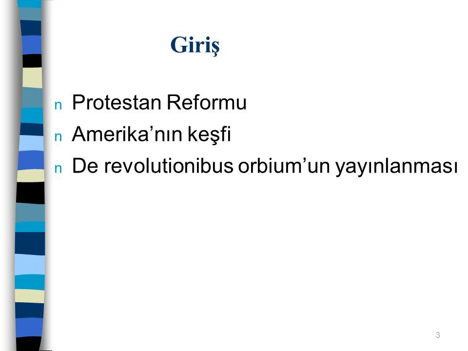 n Protestan Reformu n Amerika'nın keşfi n De revolutionibus orbium'un yayınlanması Giriş 3