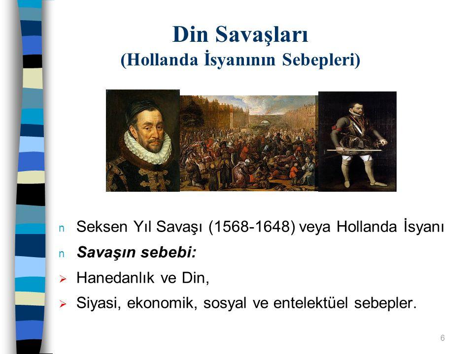 n Seksen Yıl Savaşı (1568-1648) veya Hollanda İsyanı n Savaşın sebebi:  Hanedanlık ve Din,  Siyasi, ekonomik, sosyal ve entelektüel sebepler. Din Sa