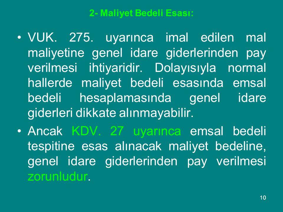 10 2- Maliyet Bedeli Esası: •VUK. 275. uyarınca imal edilen mal maliyetine genel idare giderlerinden pay verilmesi ihtiyaridir. Dolayısıyla normal hal