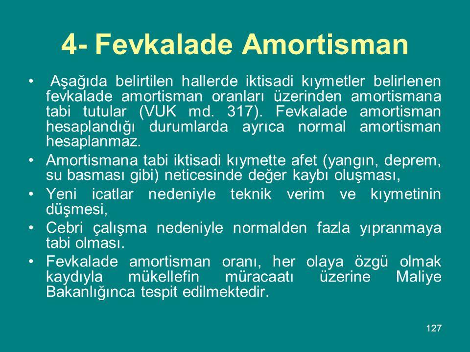 127 4- Fevkalade Amortisman • Aşağıda belirtilen hallerde iktisadi kıymetler belirlenen fevkalade amortisman oranları üzerinden amortismana tabi tutul