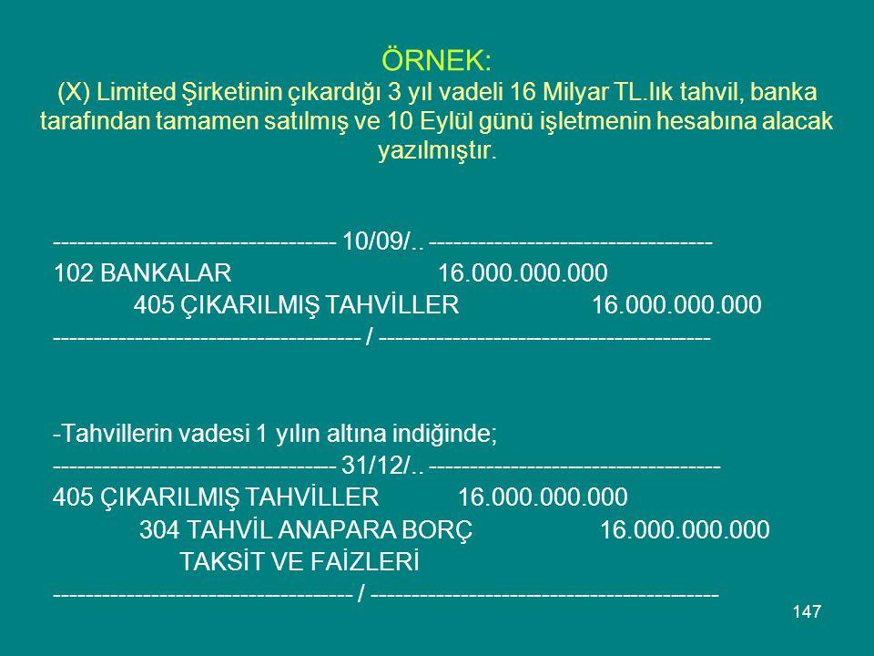 147 ÖRNEK: (X) Limited Şirketinin çıkardığı 3 yıl vadeli 16 Milyar TL.lık tahvil, banka tarafından tamamen satılmış ve 10 Eylül günü işletmenin hesabı