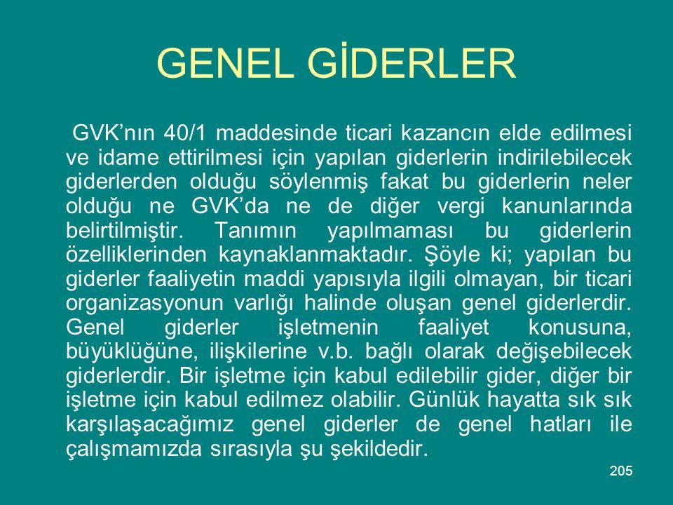 205 GENEL GİDERLER GVK'nın 40/1 maddesinde ticari kazancın elde edilmesi ve idame ettirilmesi için yapılan giderlerin indirilebilecek giderlerden oldu