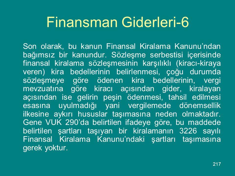 217 Finansman Giderleri-6 Son olarak, bu kanun Finansal Kiralama Kanunu'ndan bağımsız bir kanundur. Sözleşme serbestisi içerisinde finansal kiralama s