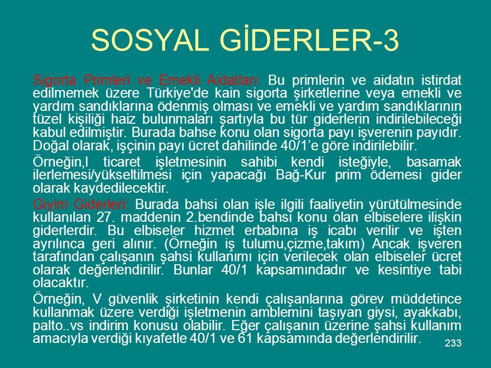 233 SOSYAL GİDERLER-3 Sigorta Primleri ve Emekli Aidatları: Bu primlerin ve aidatın istirdat edilmemek üzere Türkiye'de kain sigorta şirketlerine veya