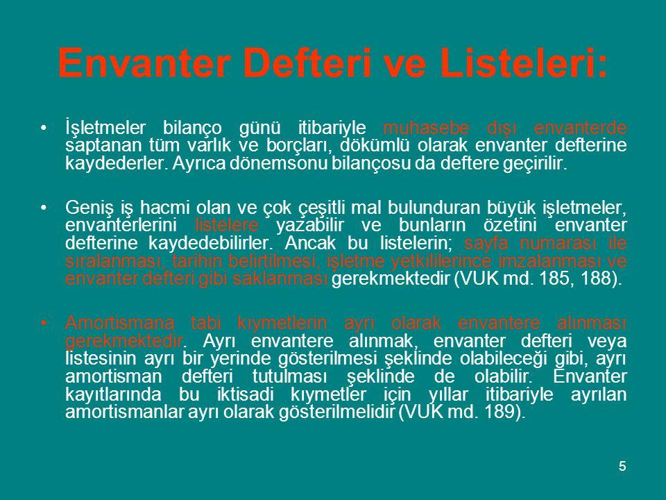 5 Envanter Defteri ve Listeleri: •İşletmeler bilanço günü itibariyle muhasebe dışı envanterde saptanan tüm varlık ve borçları, dökümlü olarak envanter