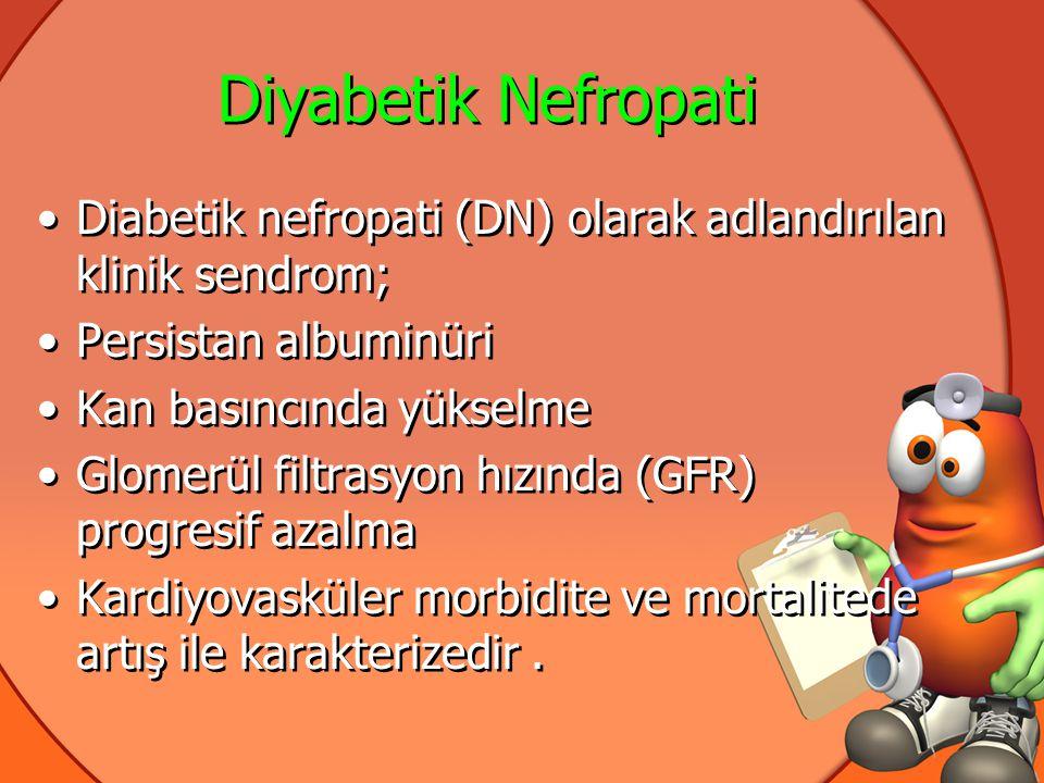 DİABETİK NEFROPATİ TARAMASI •Nefropatinin erken tanınması başarılı bir önleme tedavisinin düzenlenmesi için; •5 yılı geçen tüm tip1 DM lu olgulara •Diabetin yaşına bakılmaksızın tüm tip2 DM lu olgulara 70 yaşına kadar mikroalbuminuri için yıllık tarama yapılmalıdır.