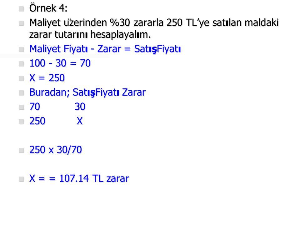  Örnek 5:  Maliyet üzerinden % 25 kârla 562.50 TL'ye satılan malın maliyet fiyatını hesaplayalım.