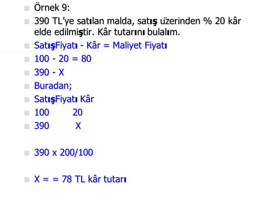  Örnek 10:  Maliyet fiyatı 330 TL olan mal, satış üzerinden %25 kârla satılmıştır.