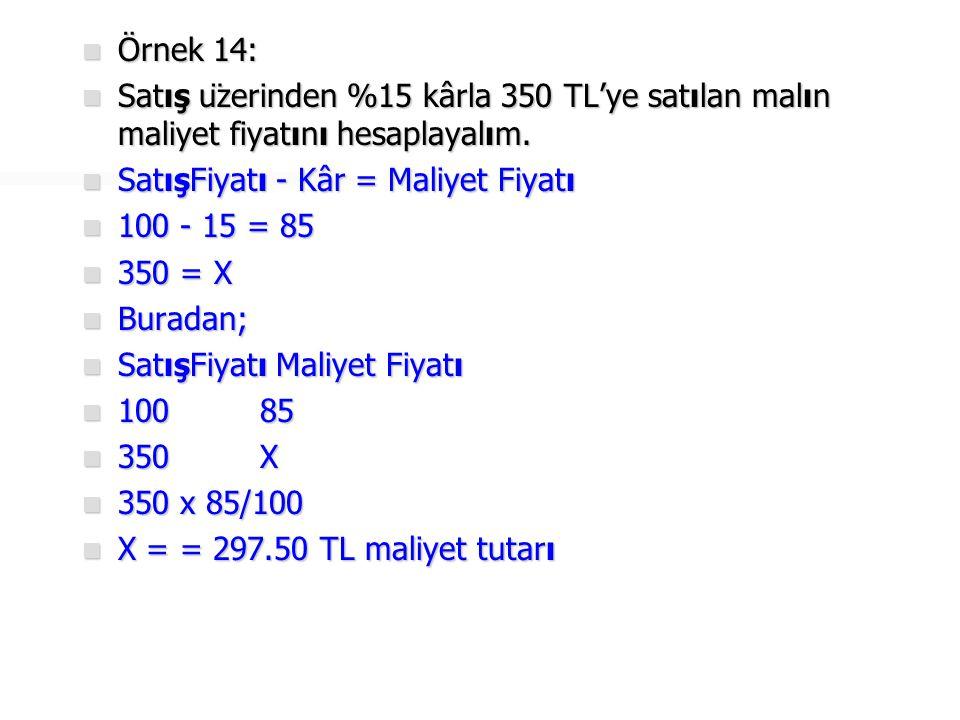 Örnek 15:  Satış fiyatı 900 TL olan bir mal, satış üzerinden % 10 zararla satılmıştır.