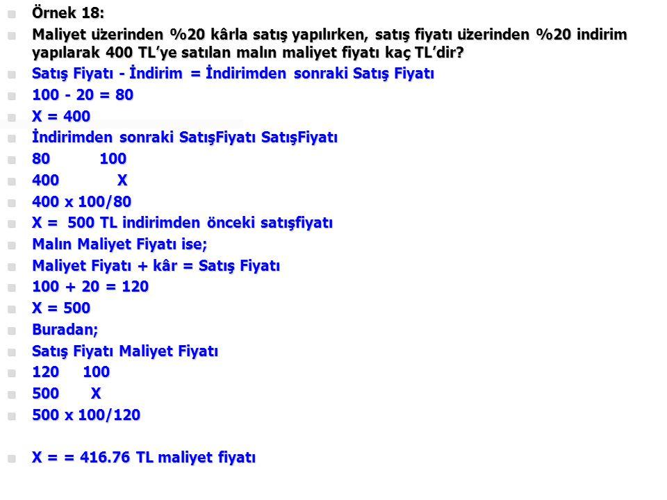  Örnek 19:  Maliyet fiyatı 400 TL olan bir mal, 560 TL'ye satılmıştır.