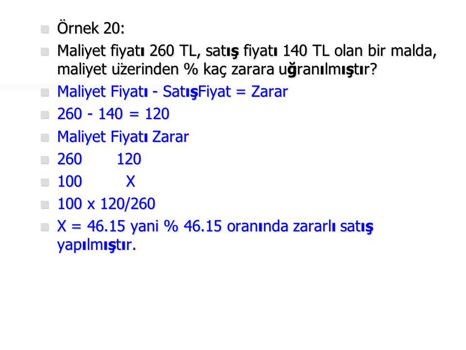  Örnek 21:  50 TL kârla 380 TL'ye satılan bir mal, maliyet üzerinden % kaç kârla satılmıştır?