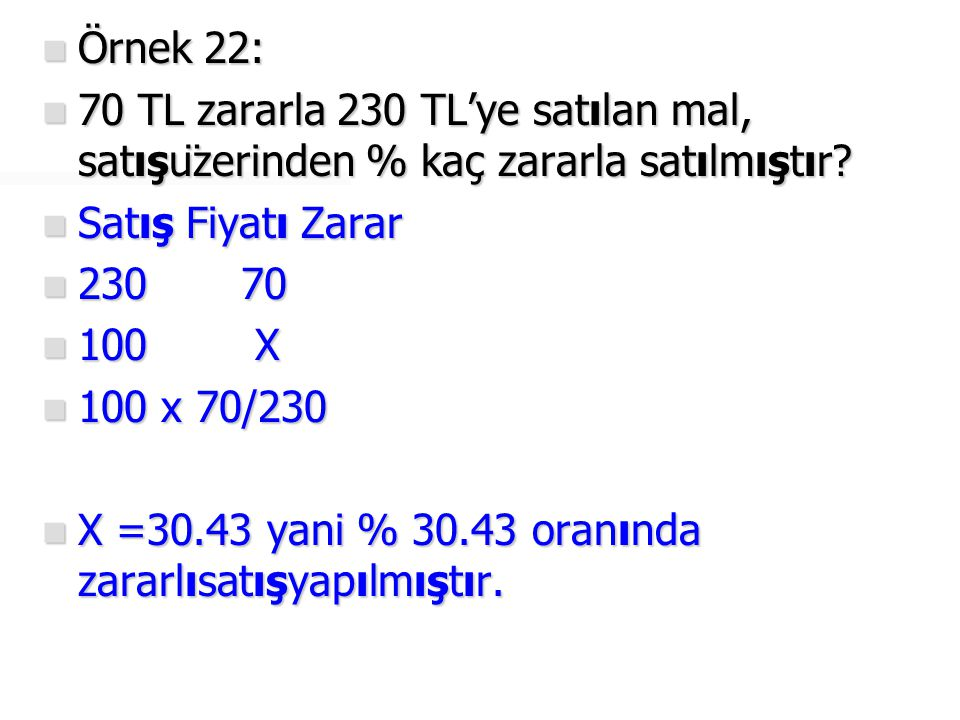  Örnek 23:  Maliyet fiyatı 300 TL olan bir mal, 390 TL'ye satılmıştır.