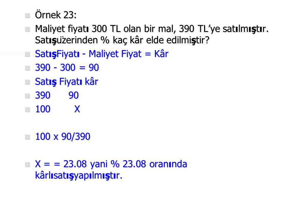  Örnek 24:  340 TL'ye satılan malın maliyet fiyatı 400 TL'dir.