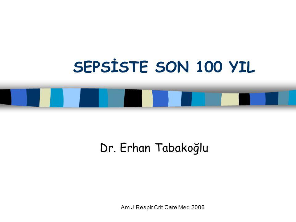 Am J Respir Crit Care Med 2006 SEPSİSTE SON 100 YIL Dr. Erhan Tabakoğlu