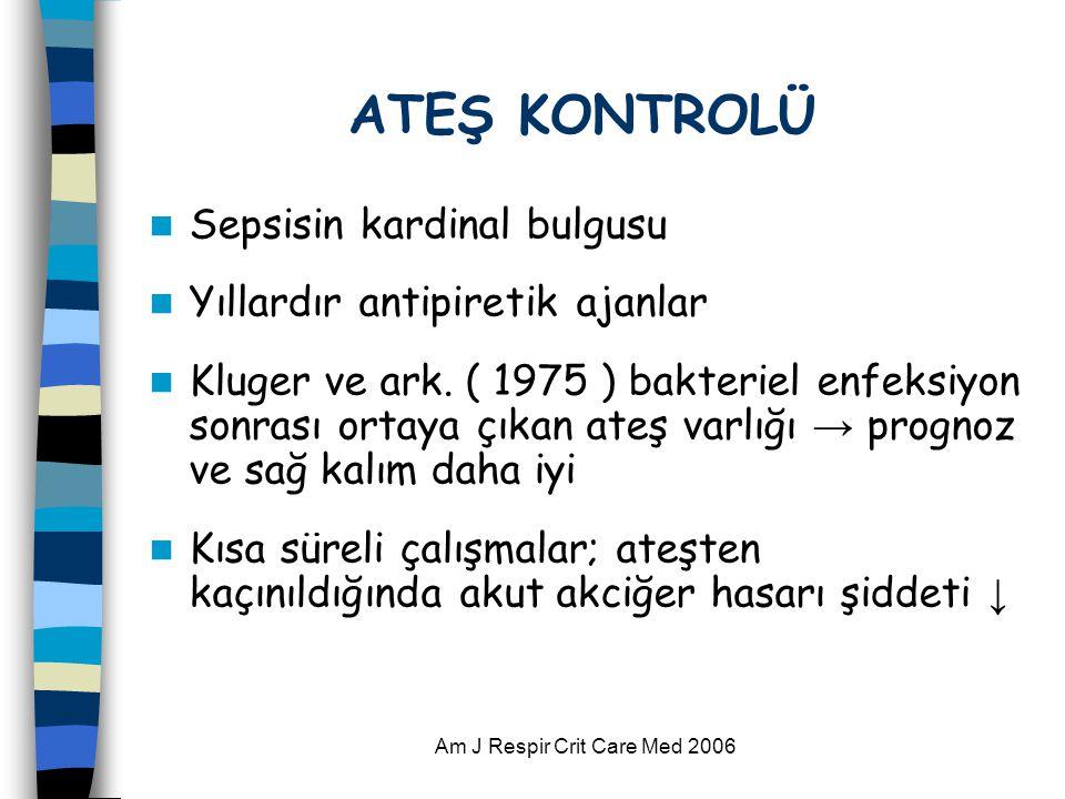 Am J Respir Crit Care Med 2006 ATEŞ KONTROLÜ  Sepsisin kardinal bulgusu  Yıllardır antipiretik ajanlar  Kluger ve ark. ( 1975 ) bakteriel enfeksiyo