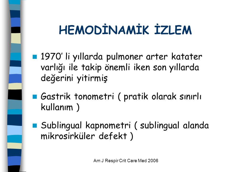 Am J Respir Crit Care Med 2006 HEMODİNAMİK İZLEM  1970' li yıllarda pulmoner arter katater varlığı ile takip önemli iken son yıllarda değerini yitirmiş  Gastrik tonometri ( pratik olarak sınırlı kullanım )  Sublingual kapnometri ( sublingual alanda mikrosirküler defekt )