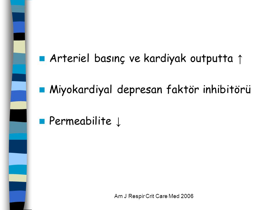 Am J Respir Crit Care Med 2006  Arteriel basınç ve kardiyak outputta ↑  Miyokardiyal depresan faktör inhibitörü  Permeabilite ↓