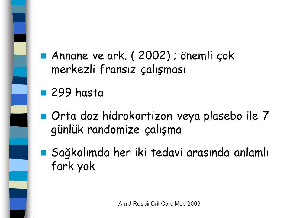 Am J Respir Crit Care Med 2006  Annane ve ark. ( 2002) ; önemli çok merkezli fransız çalışması  299 hasta  Orta doz hidrokortizon veya plasebo ile
